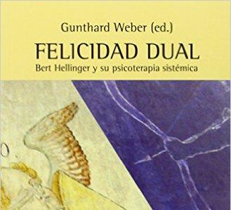Felicidad Dual. Bert Hellinger Y Su Psicoterapia Sistémica